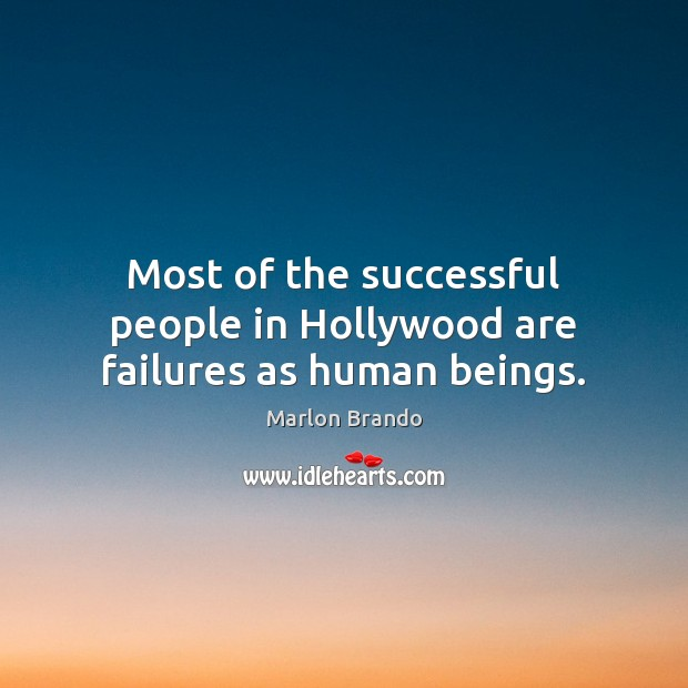 Marlon Brando Picture Quote image saying: Most of the successful people in Hollywood are failures as human beings.