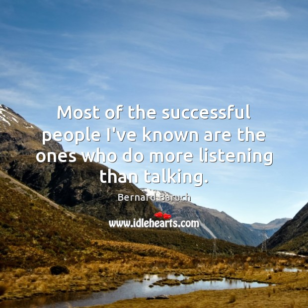 Most of the successful people I've known are the ones who do more listening than talking. Image