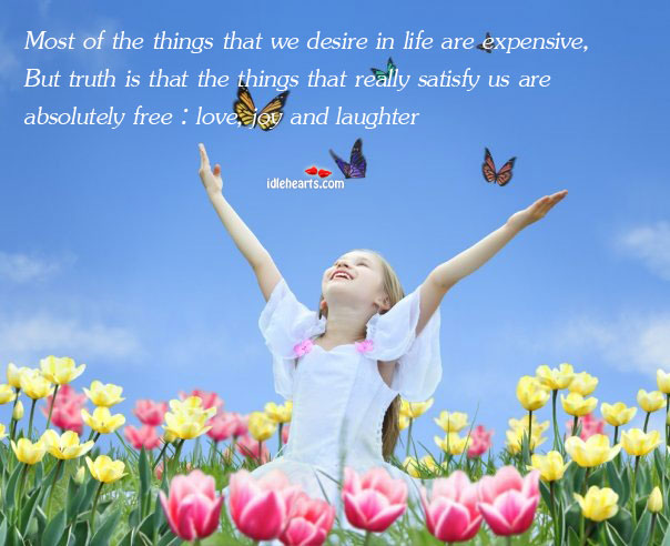 Most Of The Things That We Desire In Life Are Expensive…