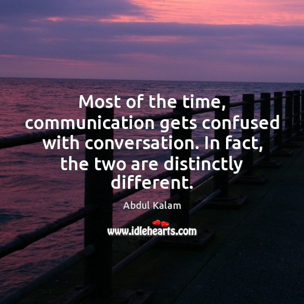 Image, Most of the time, communication gets confused with conversation. In fact, the