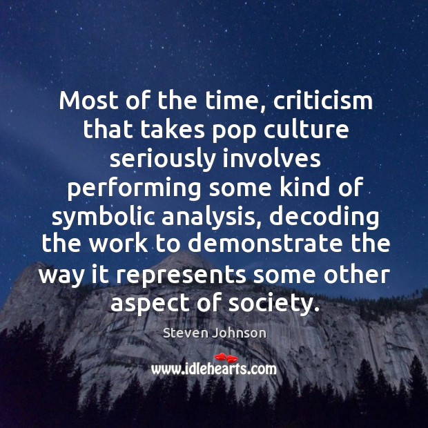 Most of the time, criticism that takes pop culture seriously involves performing Image