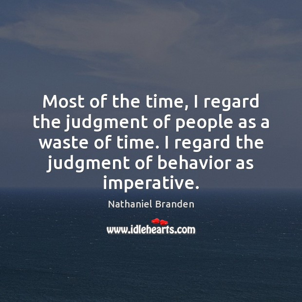 Image, Most of the time, I regard the judgment of people as a