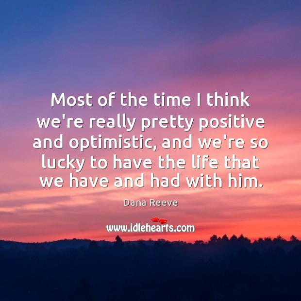 Most of the time I think we're really pretty positive and optimistic, Image