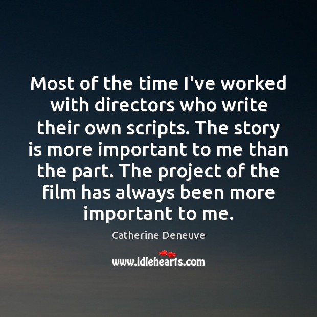 Most of the time I've worked with directors who write their own Catherine Deneuve Picture Quote