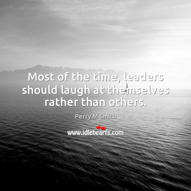 Most of the time, leaders should laugh at themselves rather than others. Image