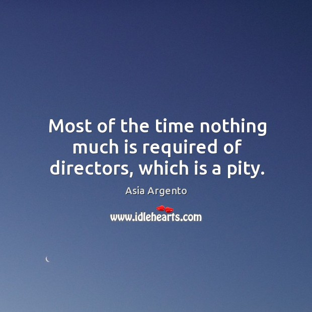 Most of the time nothing much is required of directors, which is a pity. Image