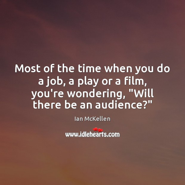 Most of the time when you do a job, a play or Ian McKellen Picture Quote