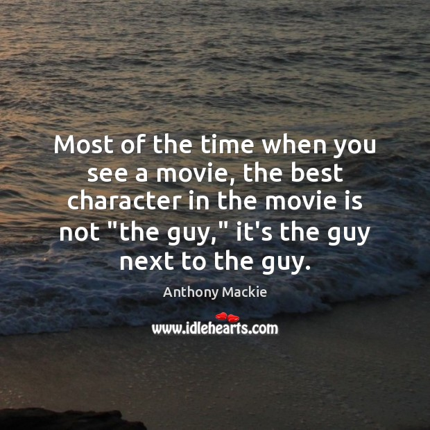 Image, Most of the time when you see a movie, the best character