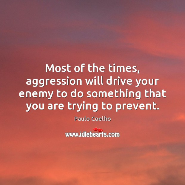 Most of the times, aggression will drive your enemy to do something Image