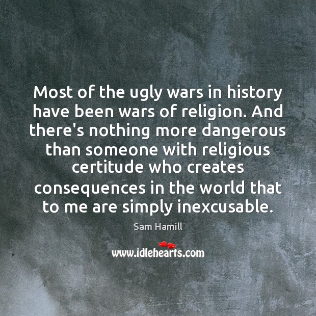 Image, Most of the ugly wars in history have been wars of religion.