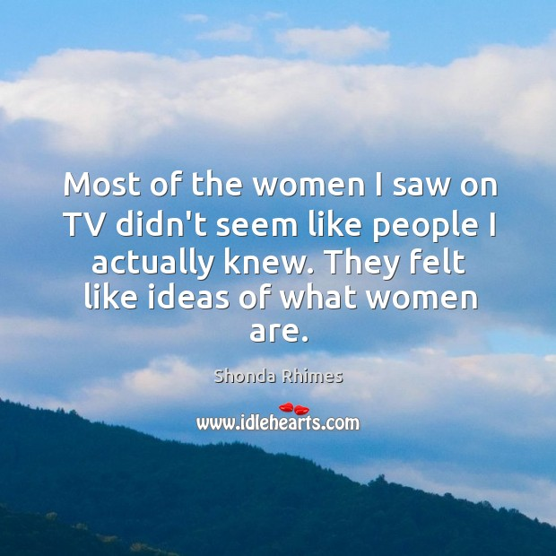 Most of the women I saw on TV didn't seem like people Image