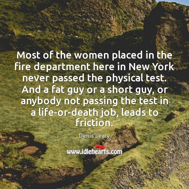 Most of the women placed in the fire department here in New Denis Leary Picture Quote
