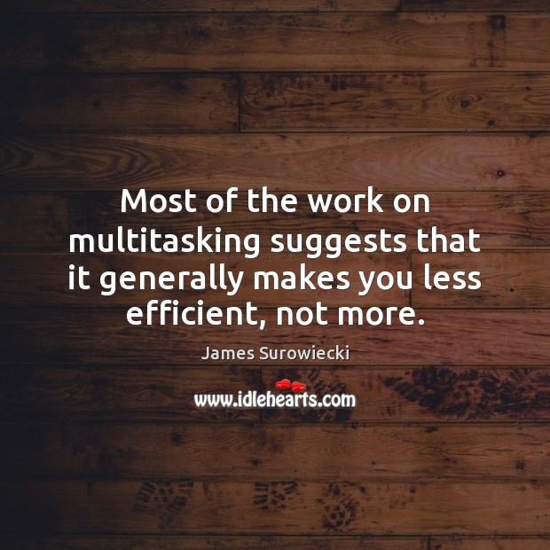 Most of the work on multitasking suggests that it generally makes you James Surowiecki Picture Quote