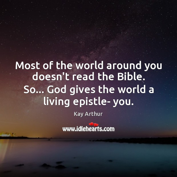 Most of the world around you doesn't read the Bible. So… God Kay Arthur Picture Quote