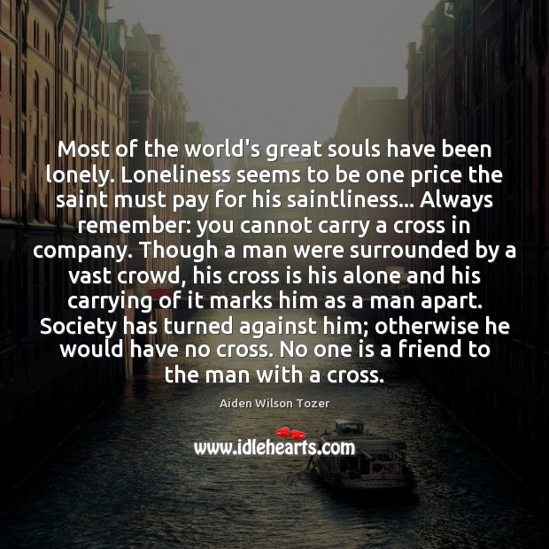 Most of the world's great souls have been lonely. Loneliness seems to Image