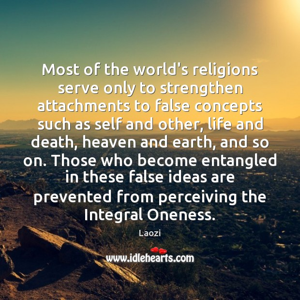 Image, Most of the world's religions serve only to strengthen attachments to false