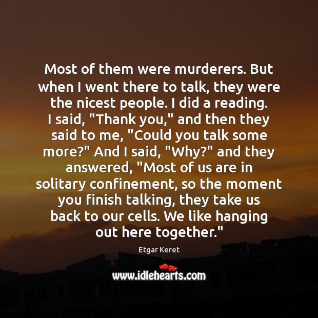 Most of them were murderers. But when I went there to talk, Etgar Keret Picture Quote