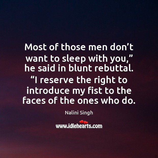 """Most of those men don't want to sleep with you,"""" he Nalini Singh Picture Quote"""