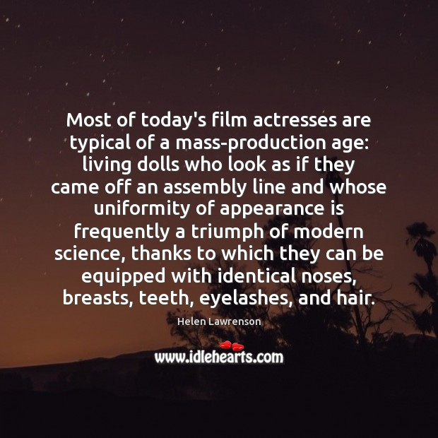 Image, Most of today's film actresses are typical of a mass-production age: living