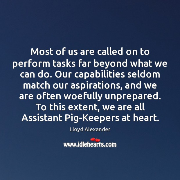 Most of us are called on to perform tasks far beyond what Lloyd Alexander Picture Quote