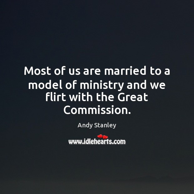 Most of us are married to a model of ministry and we flirt with the Great Commission. Image