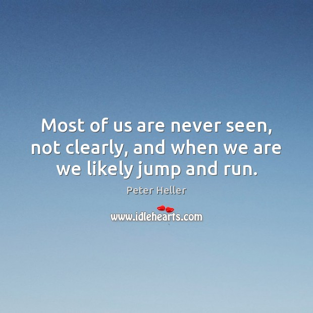 Most of us are never seen, not clearly, and when we are we likely jump and run. Image