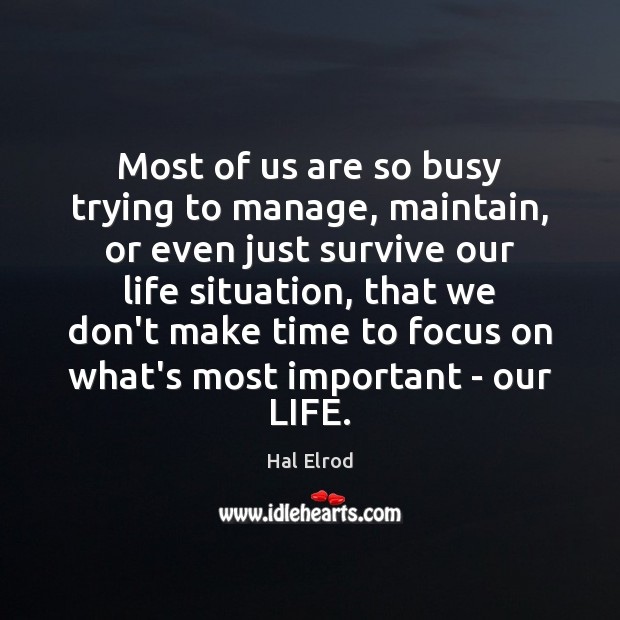 Most of us are so busy trying to manage, maintain, or even Hal Elrod Picture Quote
