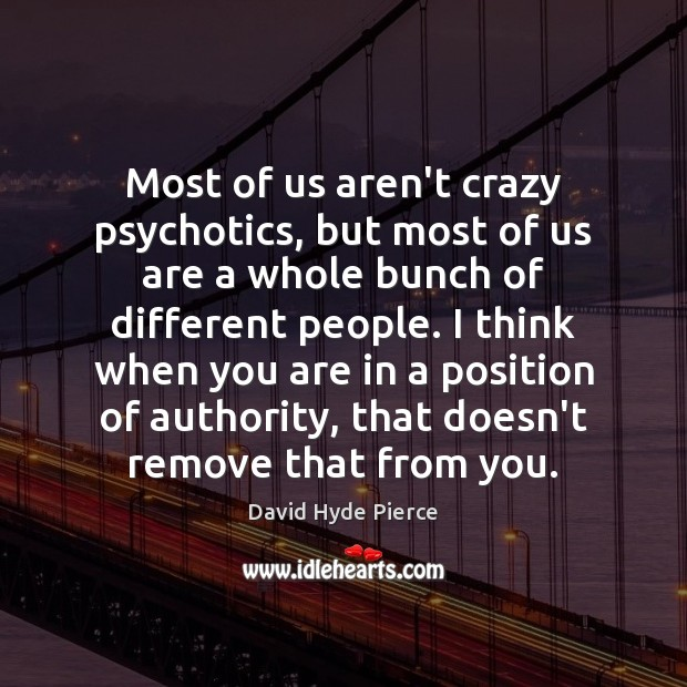 Most of us aren't crazy psychotics, but most of us are a Image