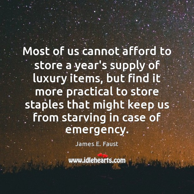 Most of us cannot afford to store a year's supply of luxury James E. Faust Picture Quote