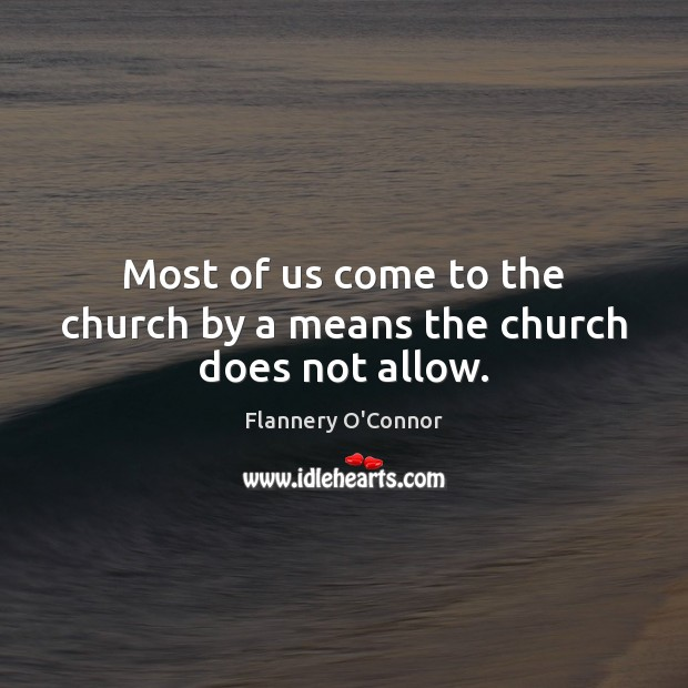 Image, Most of us come to the church by a means the church does not allow.