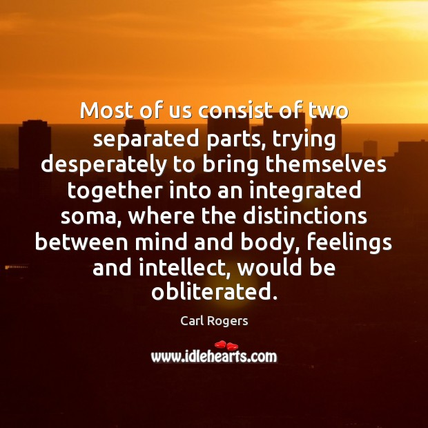 Most of us consist of two separated parts, trying desperately to bring Image