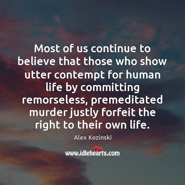 Most of us continue to believe that those who show utter contempt Alex Kozinski Picture Quote