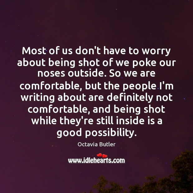 Most of us don't have to worry about being shot of we Image