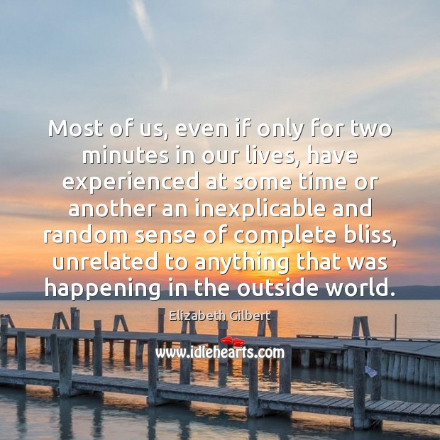 Most of us, even if only for two minutes in our lives, Elizabeth Gilbert Picture Quote