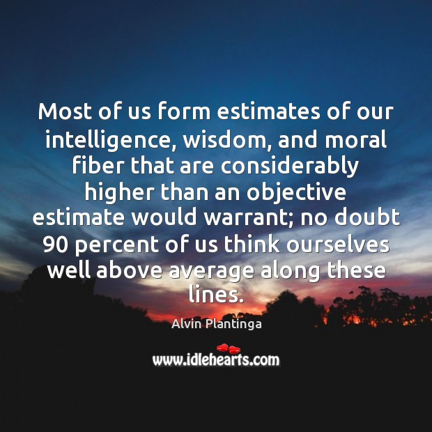 Most of us form estimates of our intelligence, wisdom, and moral fiber Image