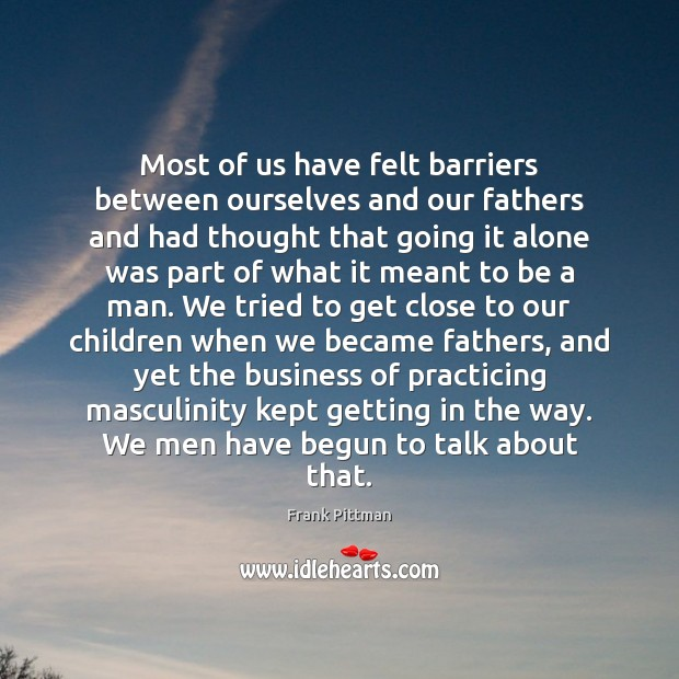 Most of us have felt barriers between ourselves and our fathers and Frank Pittman Picture Quote