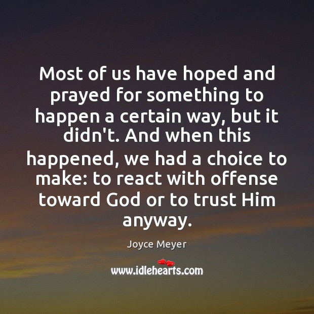Most of us have hoped and prayed for something to happen a Joyce Meyer Picture Quote