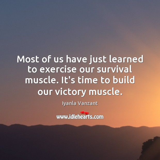Most of us have just learned to exercise our survival muscle. It's Iyanla Vanzant Picture Quote