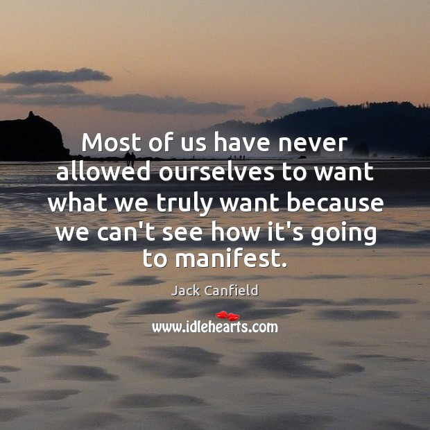 Most of us have never allowed ourselves to want what we truly Jack Canfield Picture Quote