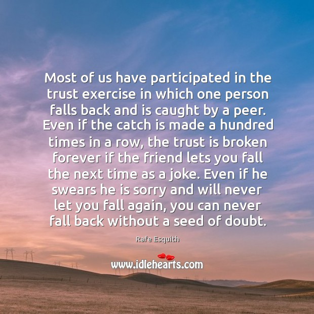Most of us have participated in the trust exercise in which one Rafe Esquith Picture Quote