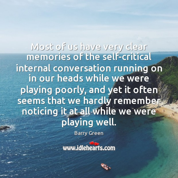 Most of us have very clear memories of the self-critical internal conversation Barry Green Picture Quote
