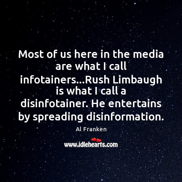 Most of us here in the media are what I call infotainers… Image