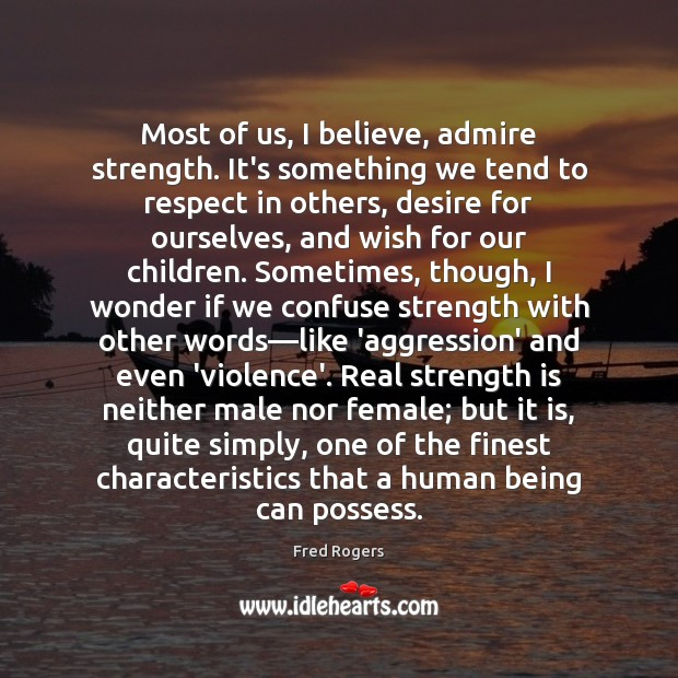 Image, Most of us, I believe, admire strength. It's something we tend to