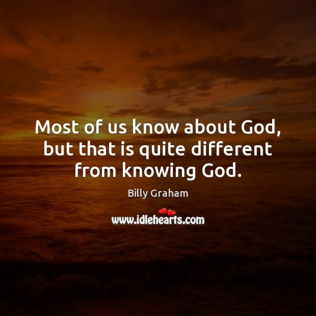 Image, Most of us know about God, but that is quite different from knowing God.