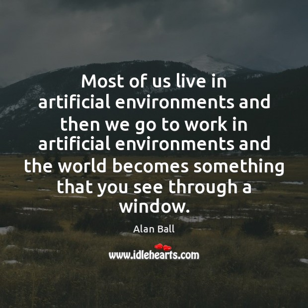 Most of us live in artificial environments and then we go to Image