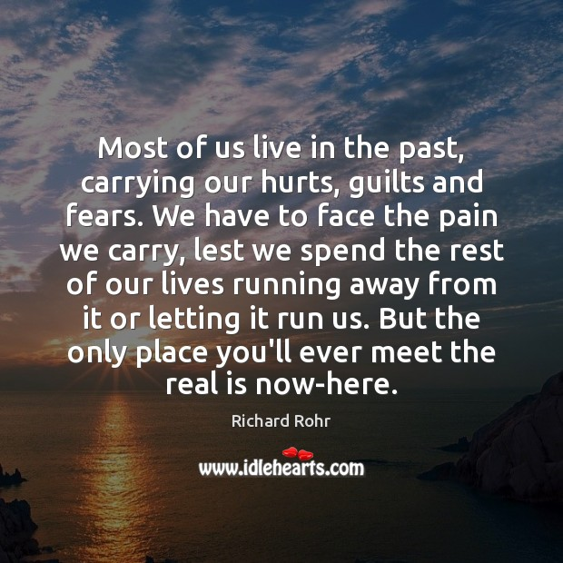 Most of us live in the past, carrying our hurts, guilts and Richard Rohr Picture Quote