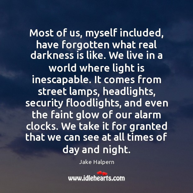 Most of us, myself included, have forgotten what real darkness is like. Image