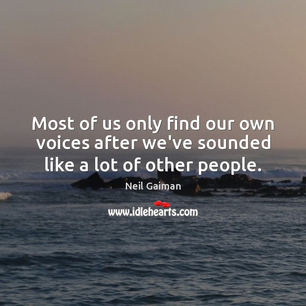 Most of us only find our own voices after we've sounded like a lot of other people. Image