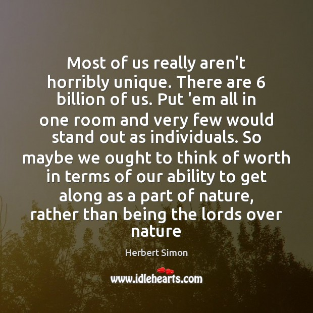 Most of us really aren't horribly unique. There are 6 billion of us. Image