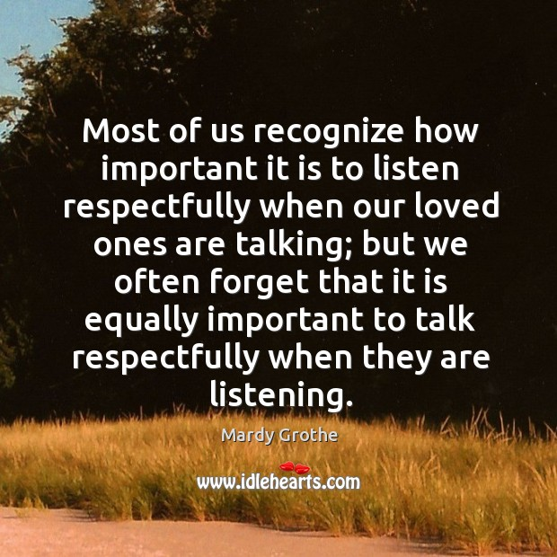 Most of us recognize how important it is to listen respectfully when Image